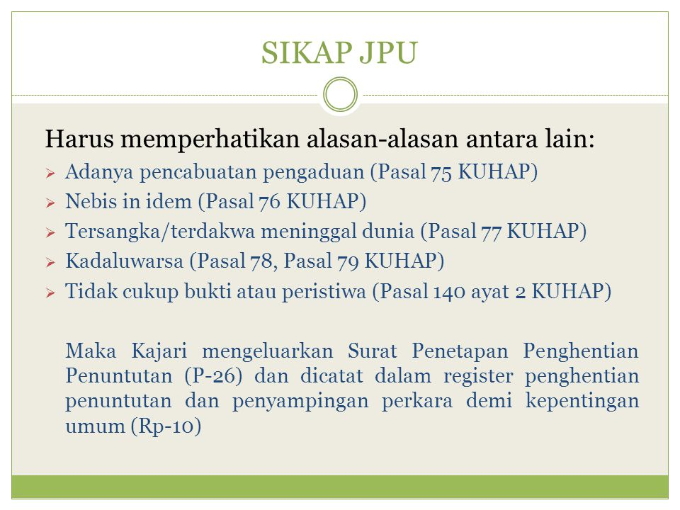 SIKAP JPU Harus memperhatikan alasan-alasan antara lain: