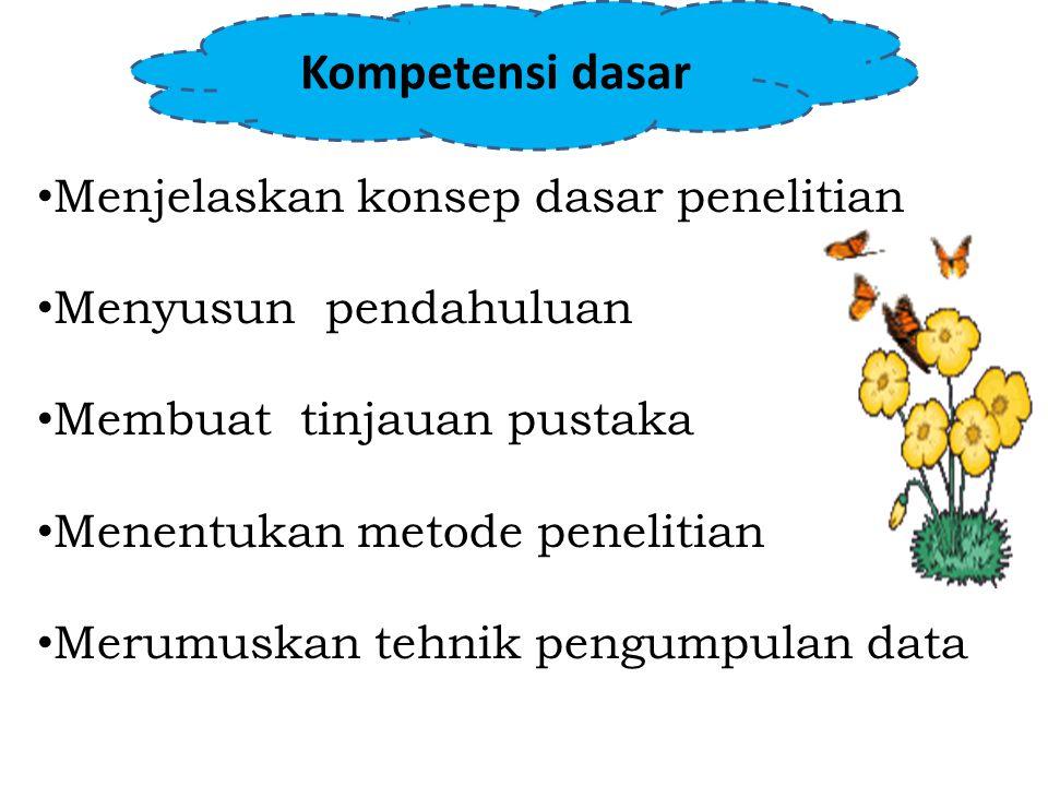 Kompetensi dasar Menjelaskan konsep dasar penelitian