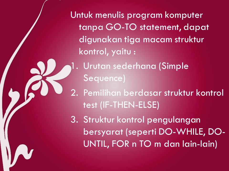 Untuk menulis program komputer tanpa GO-TO statement, dapat digunakan tiga macam struktur kontrol, yaitu :