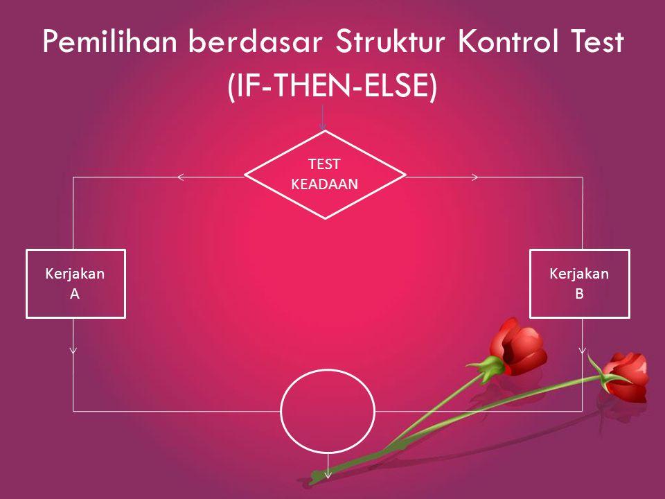 Pemilihan berdasar Struktur Kontrol Test (IF-THEN-ELSE)