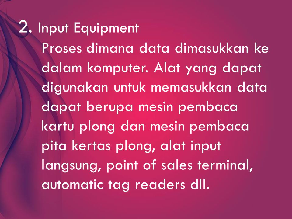 2. Input Equipment Proses dimana data dimasukkan ke dalam komputer