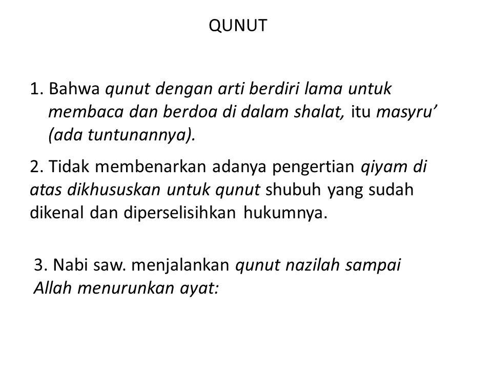 QUNUT 1. Bahwa qunut dengan arti berdiri lama untuk membaca dan berdoa di dalam shalat, itu masyru' (ada tuntunannya).
