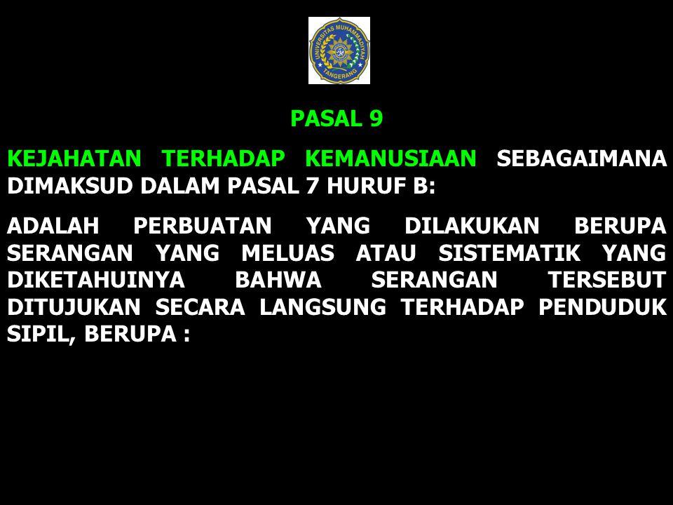 PASAL 9 KEJAHATAN TERHADAP KEMANUSIAAN SEBAGAIMANA DIMAKSUD DALAM PASAL 7 HURUF B: