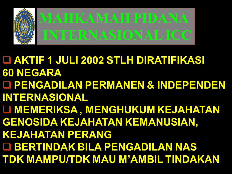 MAHKAMAH PIDANA INTERNASIONAL ICC AKTIF 1 JULI 2002 STLH DIRATIFIKASI