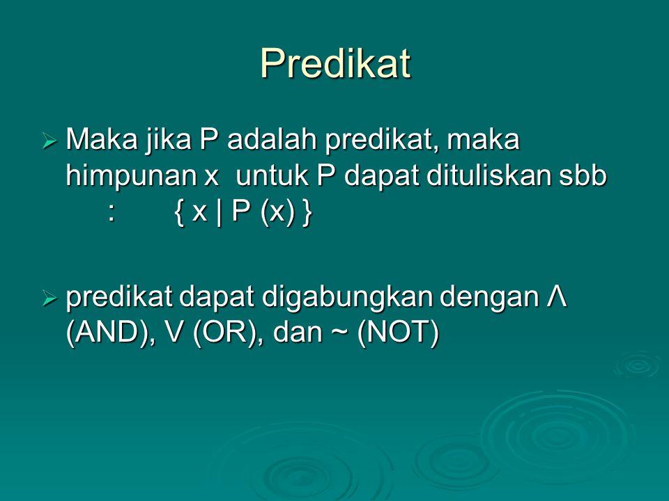 Predikat Maka jika P adalah predikat, maka himpunan x untuk P dapat dituliskan sbb : { x | P (x) }