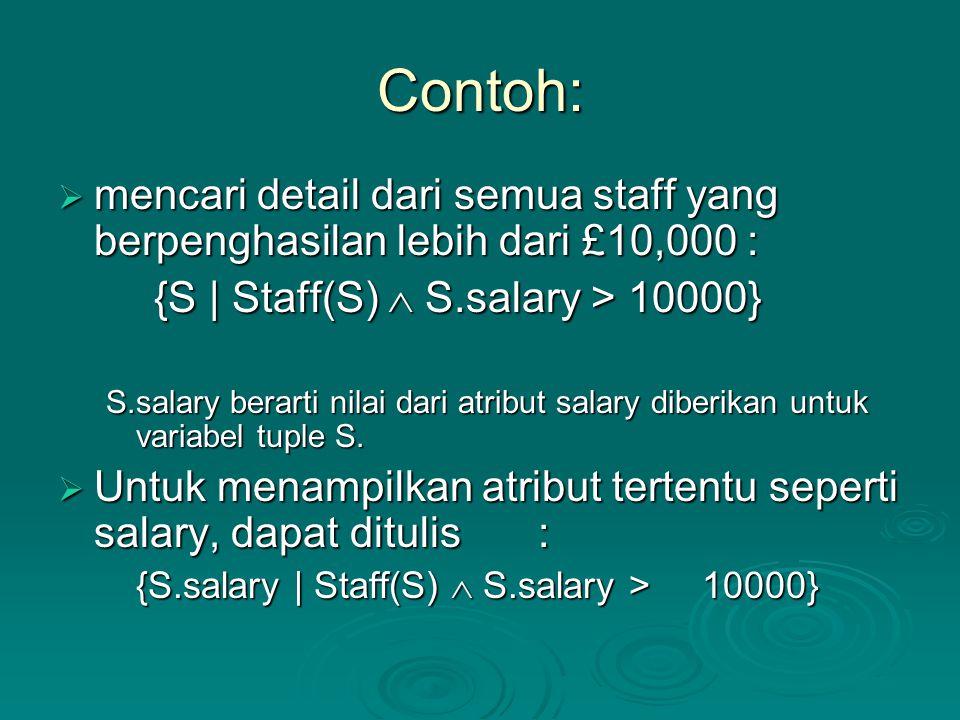 Contoh: mencari detail dari semua staff yang berpenghasilan lebih dari £10,000 : {S | Staff(S)  S.salary > 10000}