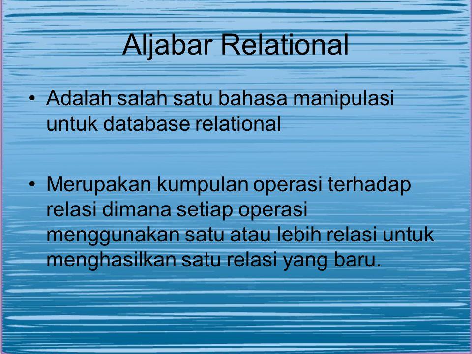 Aljabar Relational Adalah salah satu bahasa manipulasi untuk database relational.