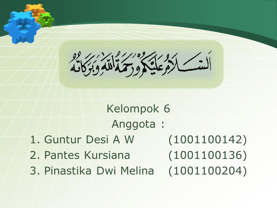 Kelompok 6 Anggota : 1. Guntur Desi A W (1001100142) 2