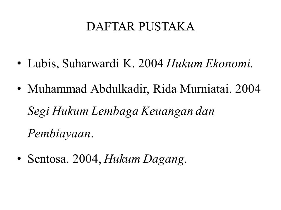DAFTAR PUSTAKA Lubis, Suharwardi K. 2004 Hukum Ekonomi. Muhammad Abdulkadir, Rida Murniatai. 2004 Segi Hukum Lembaga Keuangan dan Pembiayaan.