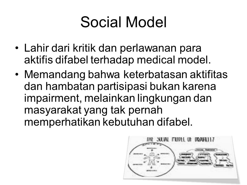 Social Model Lahir dari kritik dan perlawanan para aktifis difabel terhadap medical model.