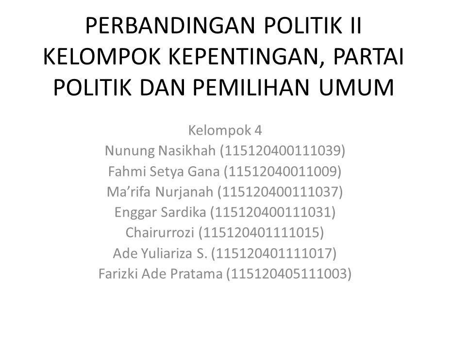 PERBANDINGAN POLITIK II KELOMPOK KEPENTINGAN, PARTAI POLITIK DAN PEMILIHAN UMUM