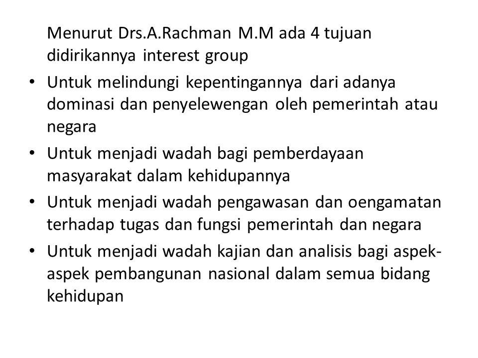 Menurut Drs.A.Rachman M.M ada 4 tujuan didirikannya interest group