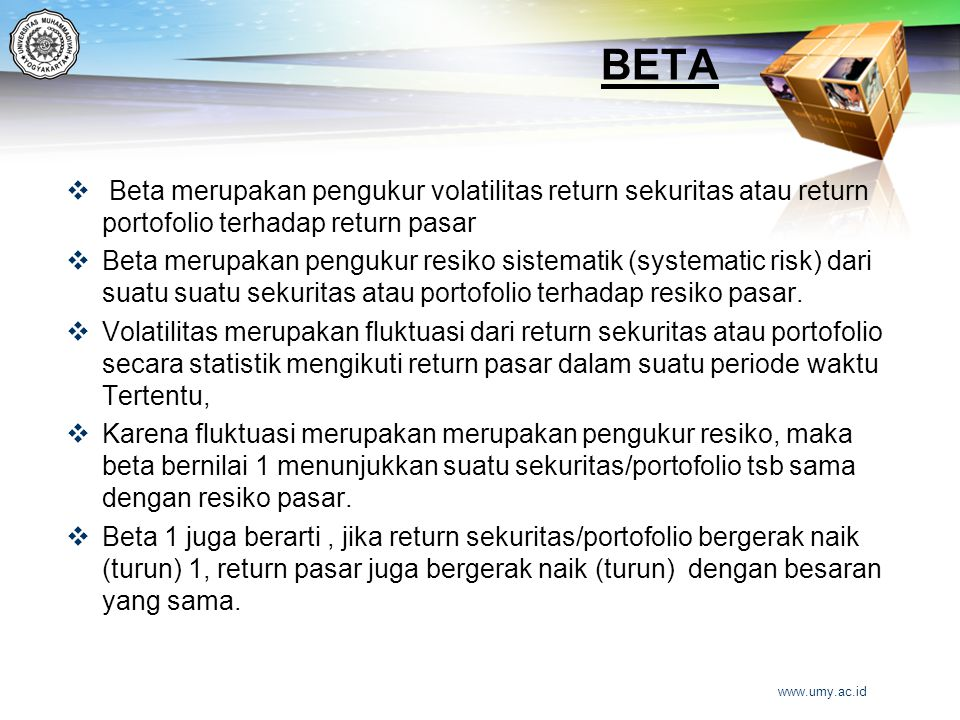 BETA Beta merupakan pengukur volatilitas return sekuritas atau return portofolio terhadap return pasar.