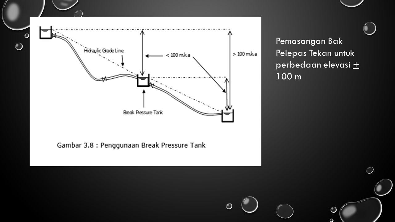Pemasangan Bak Pelepas Tekan untuk perbedaan elevasi + 100 m