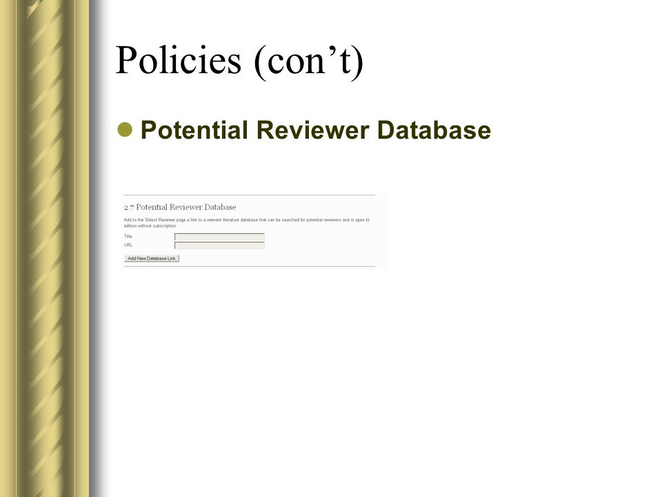 Policies (con't) Potential Reviewer Database