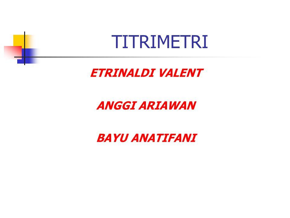 TITRIMETRI ETRINALDI VALENT ANGGI ARIAWAN BAYU ANATIFANI