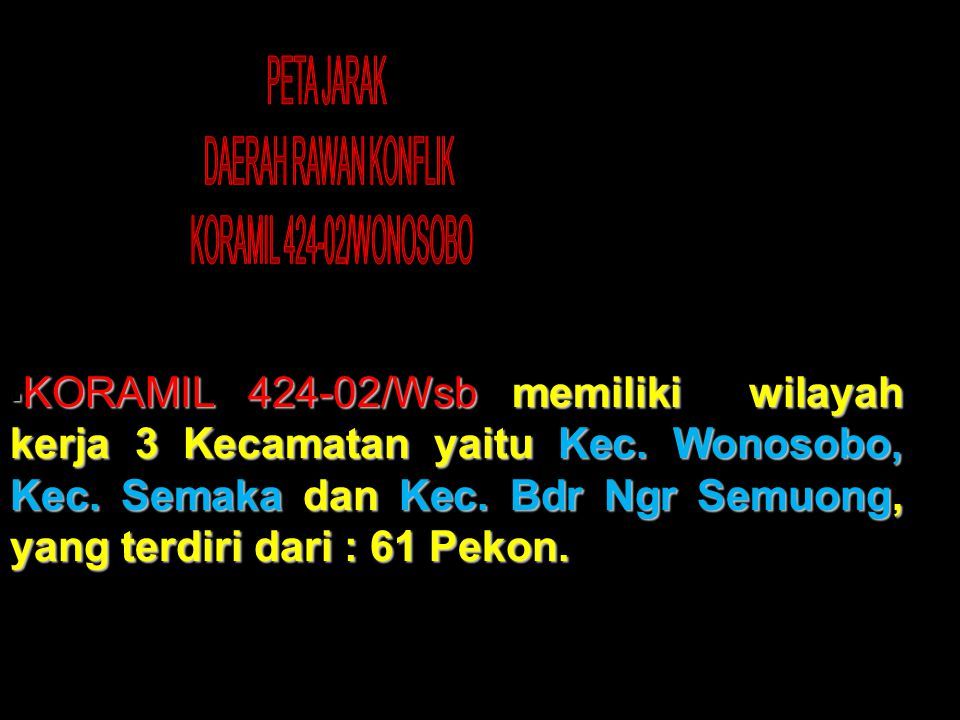 PETA JARAK DAERAH RAWAN KONFLIK. KORAMIL 424-02/WONOSOBO.