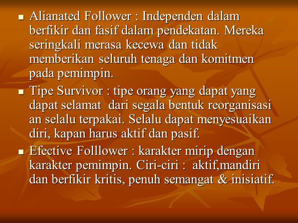 Alianated Follower : Independen dalam berfikir dan fasif dalam pendekatan. Mereka seringkali merasa kecewa dan tidak memberikan seluruh tenaga dan komitmen pada pemimpin.
