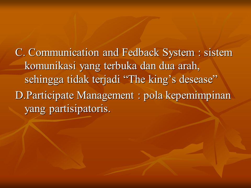 C. Communication and Fedback System : sistem komunikasi yang terbuka dan dua arah, sehingga tidak terjadi The king's desease