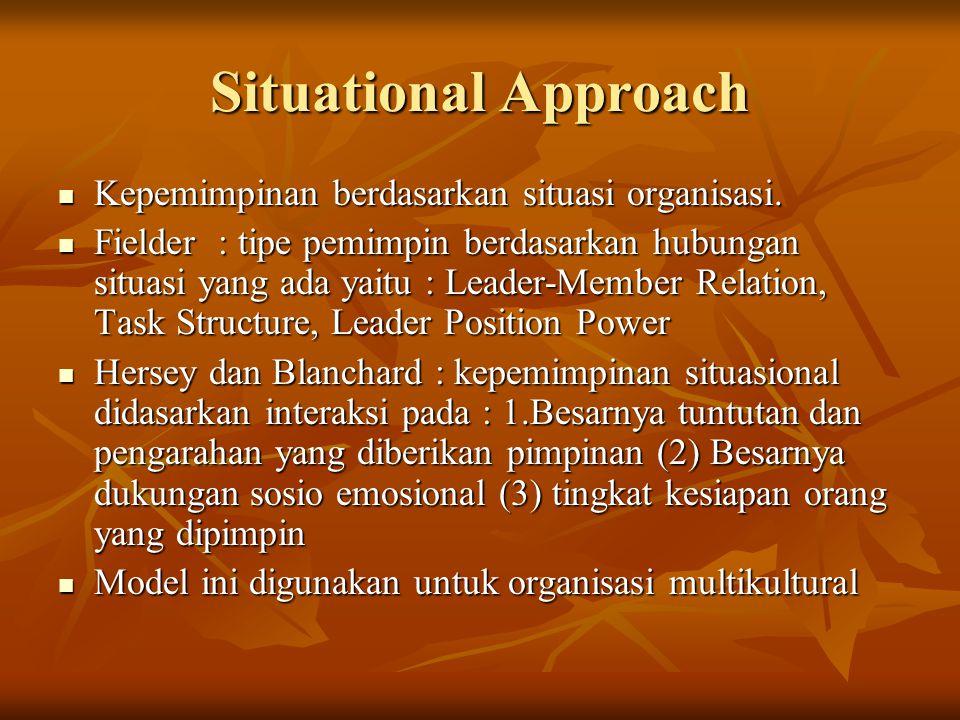Situational Approach Kepemimpinan berdasarkan situasi organisasi.