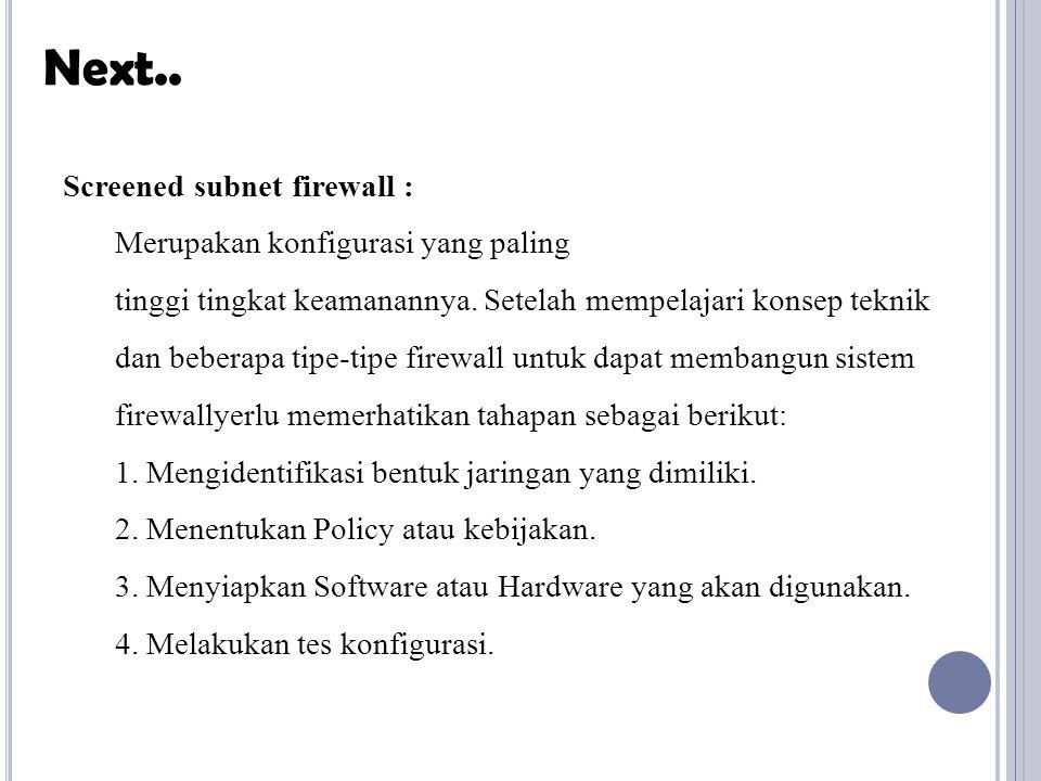 Next.. Screened subnet firewall : Merupakan konfigurasi yang paling