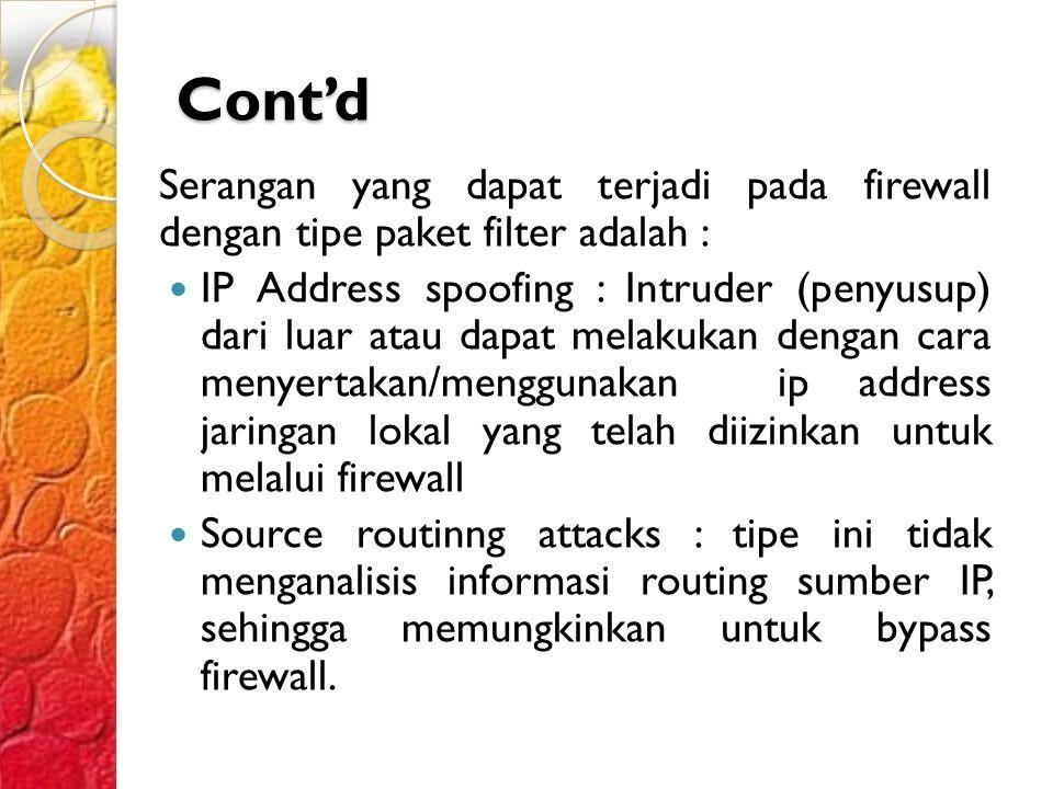 Cont'd Serangan yang dapat terjadi pada firewall dengan tipe paket filter adalah :