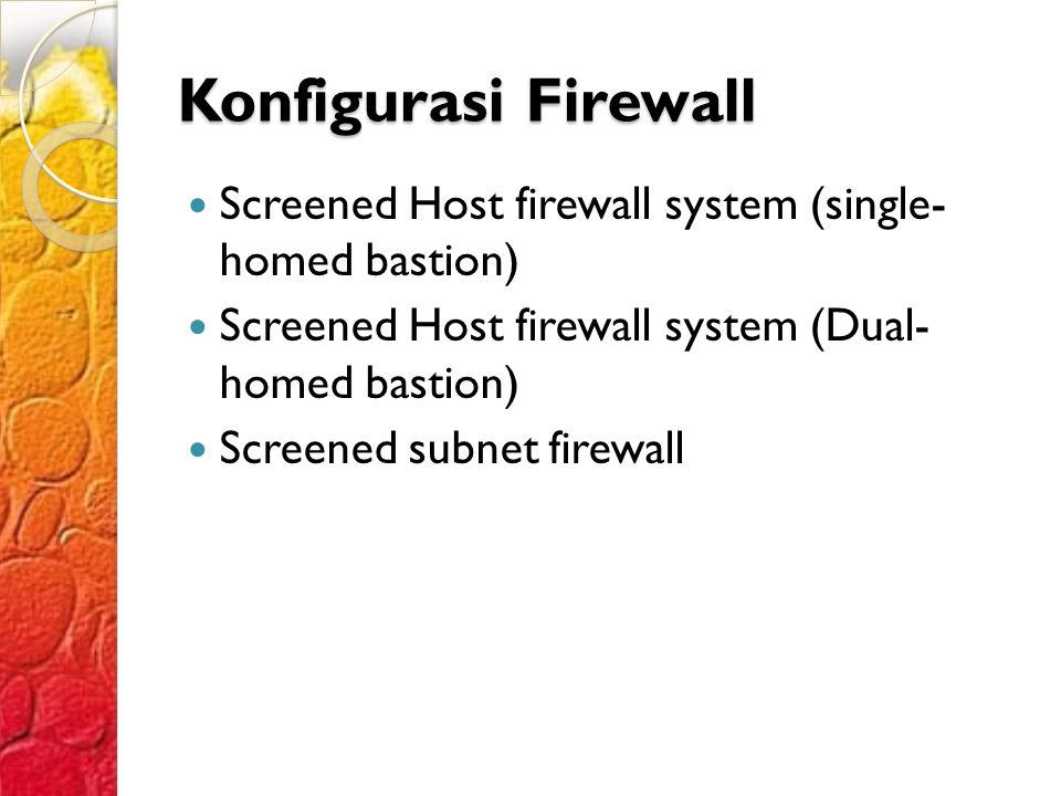 Konfigurasi Firewall Screened Host firewall system (single- homed bastion) Screened Host firewall system (Dual- homed bastion)