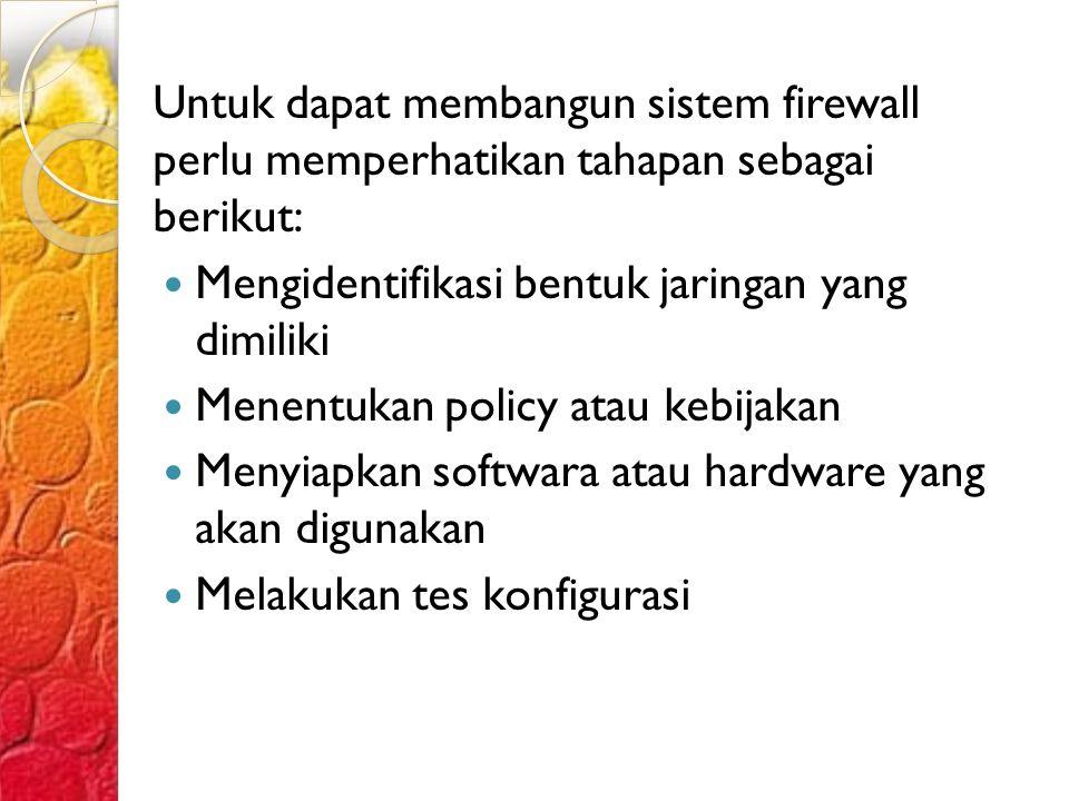 Untuk dapat membangun sistem firewall perlu memperhatikan tahapan sebagai berikut: