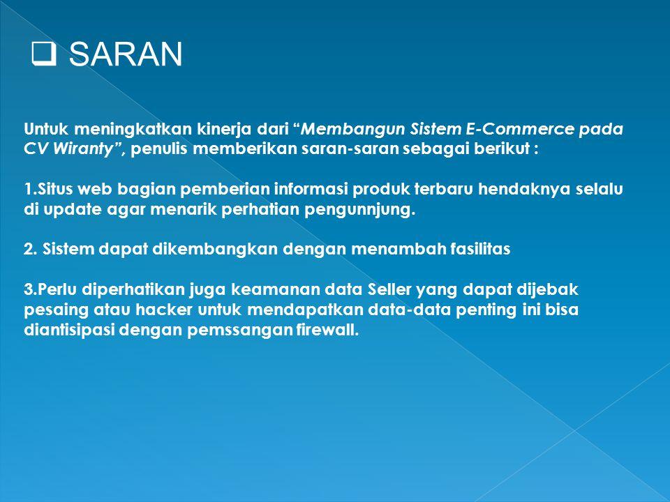SARAN Untuk meningkatkan kinerja dari Membangun Sistem E-Commerce pada CV Wiranty , penulis memberikan saran-saran sebagai berikut :