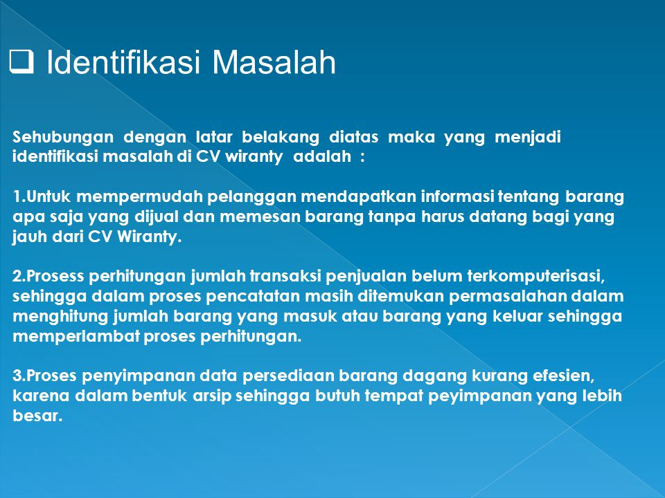 Identifikasi Masalah Sehubungan dengan latar belakang diatas maka yang menjadi identifikasi masalah di CV wiranty adalah :