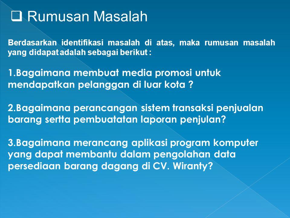 Rumusan Masalah Berdasarkan identifikasi masalah di atas, maka rumusan masalah yang didapat adalah sebagai berikut :