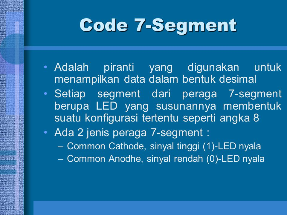 Code 7-Segment Adalah piranti yang digunakan untuk menampilkan data dalam bentuk desimal.