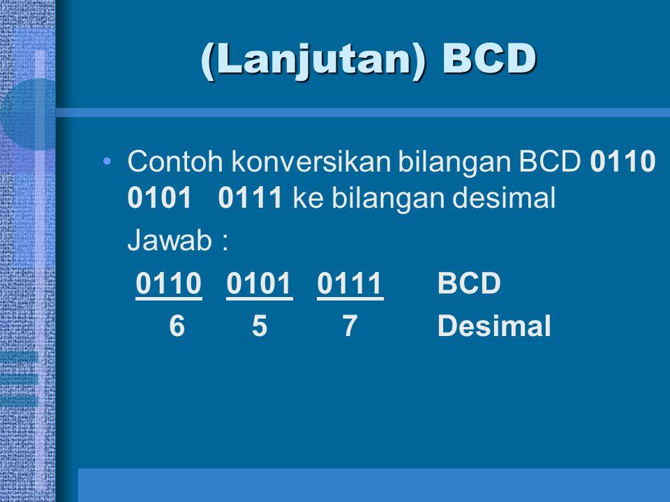 (Lanjutan) BCD Contoh konversikan bilangan BCD 0110 0101 0111 ke bilangan desimal. Jawab : 0110 0101 0111 BCD.