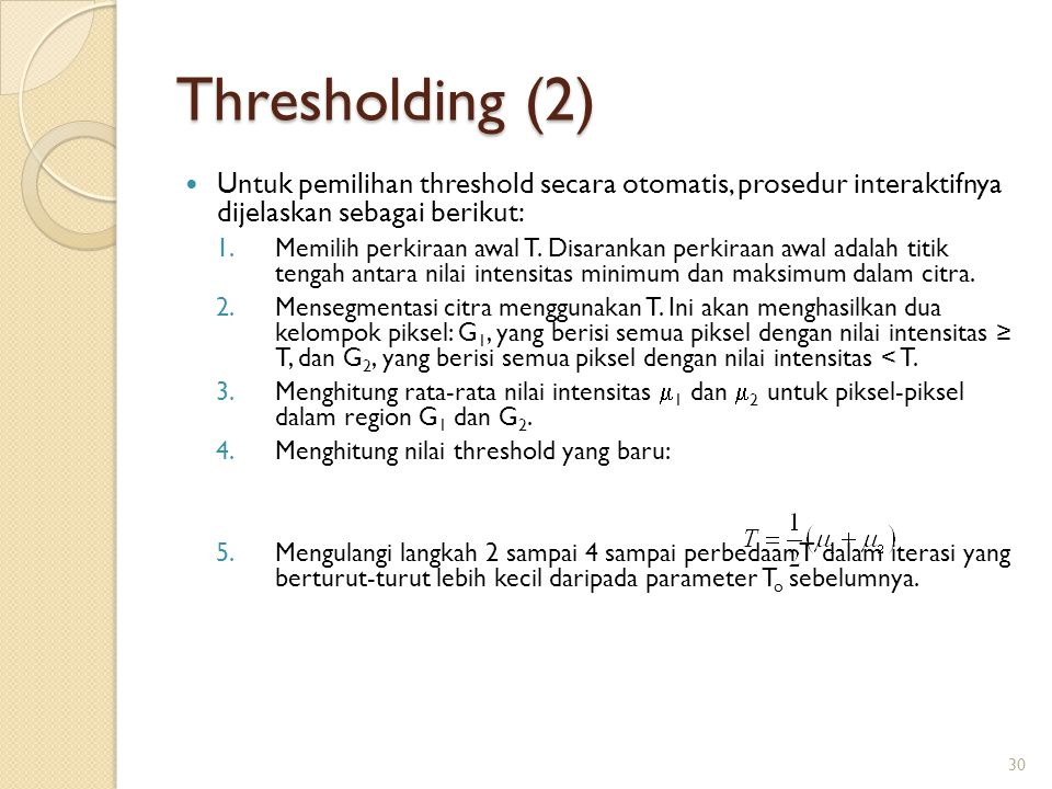 Thresholding (2) Untuk pemilihan threshold secara otomatis, prosedur interaktifnya dijelaskan sebagai berikut: