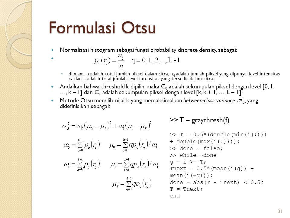 Formulasi Otsu >> T = graythresh(f)