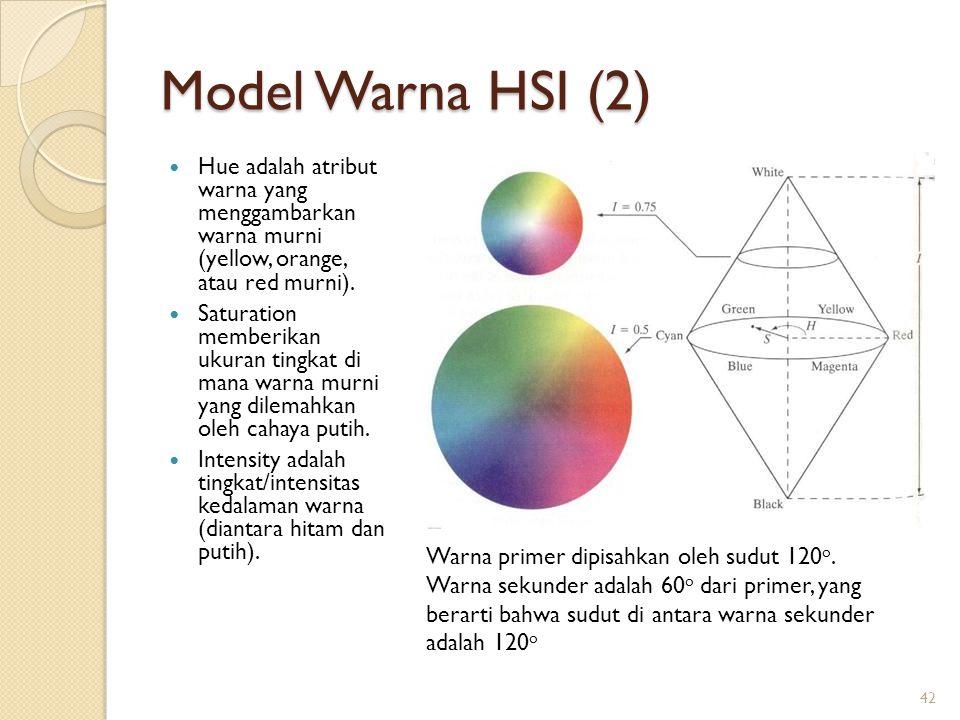Model Warna HSI (2) Hue adalah atribut warna yang menggambarkan warna murni (yellow, orange, atau red murni).
