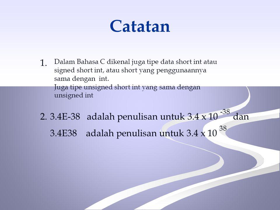 Catatan 1. 3.4E-38 adalah penulisan untuk 3.4 x 10 -38 dan 2.