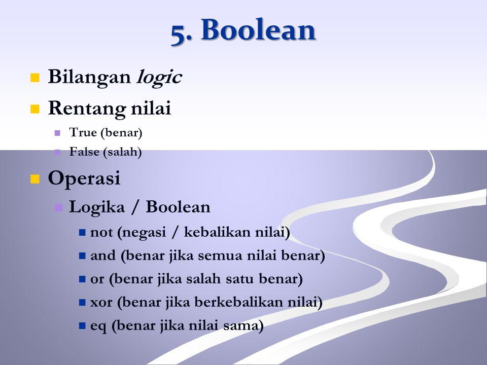 5. Boolean Bilangan logic Rentang nilai Operasi Logika / Boolean