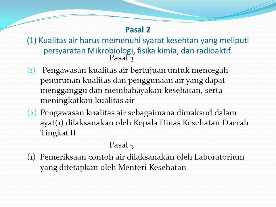 Pasal 2 (1) Kualitas air harus memenuhi syarat kesehtan yang meliputi persyaratan Mikrobiologi, fisika kimia, dan radioaktif.