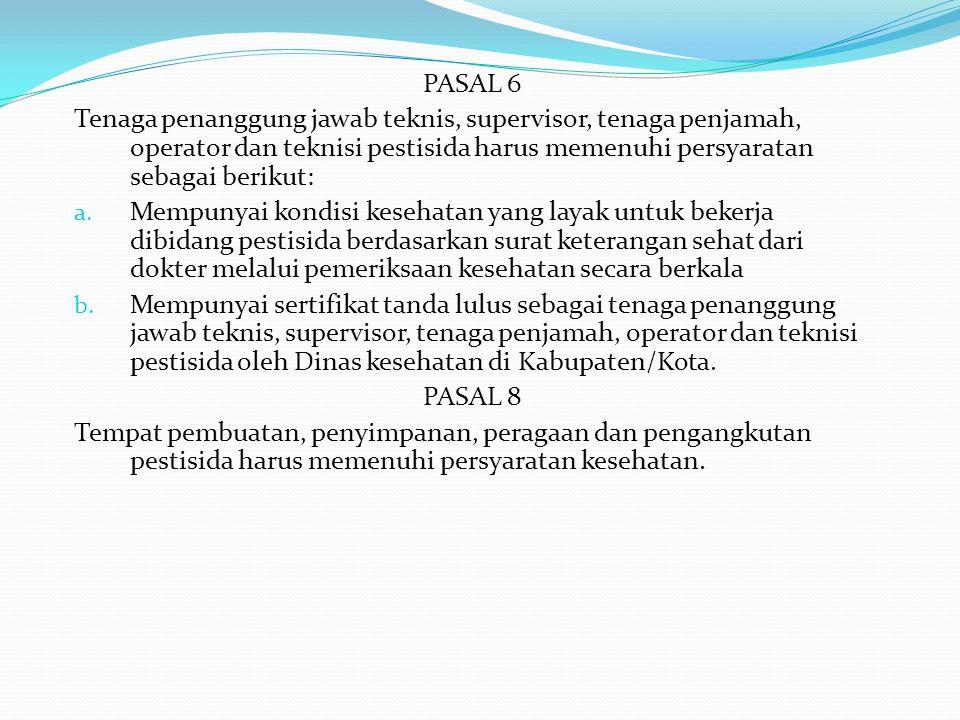 PASAL 6 Tenaga penanggung jawab teknis, supervisor, tenaga penjamah, operator dan teknisi pestisida harus memenuhi persyaratan sebagai berikut: