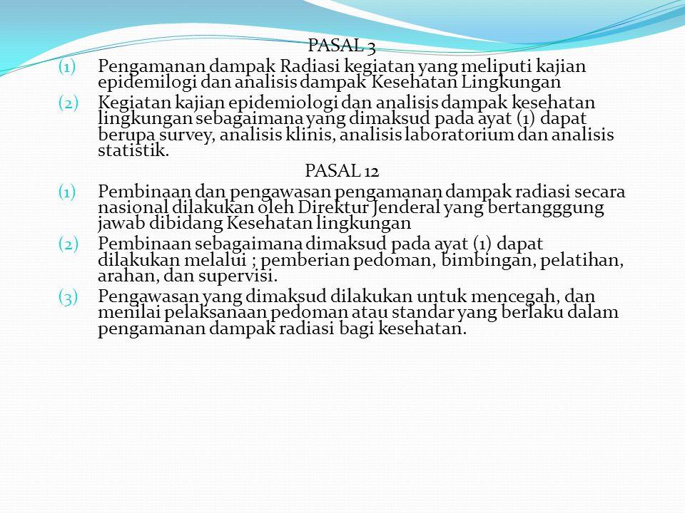 PASAL 3 Pengamanan dampak Radiasi kegiatan yang meliputi kajian epidemilogi dan analisis dampak Kesehatan Lingkungan.