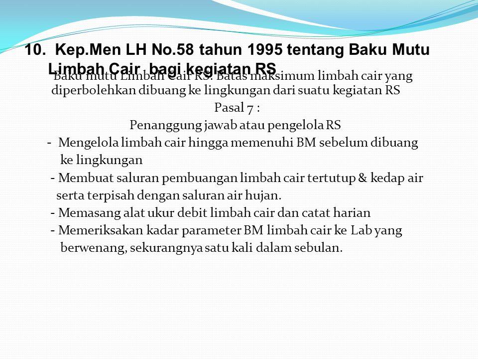 10. Kep.Men LH No.58 tahun 1995 tentang Baku Mutu Limbah Cair bagi kegiatan RS