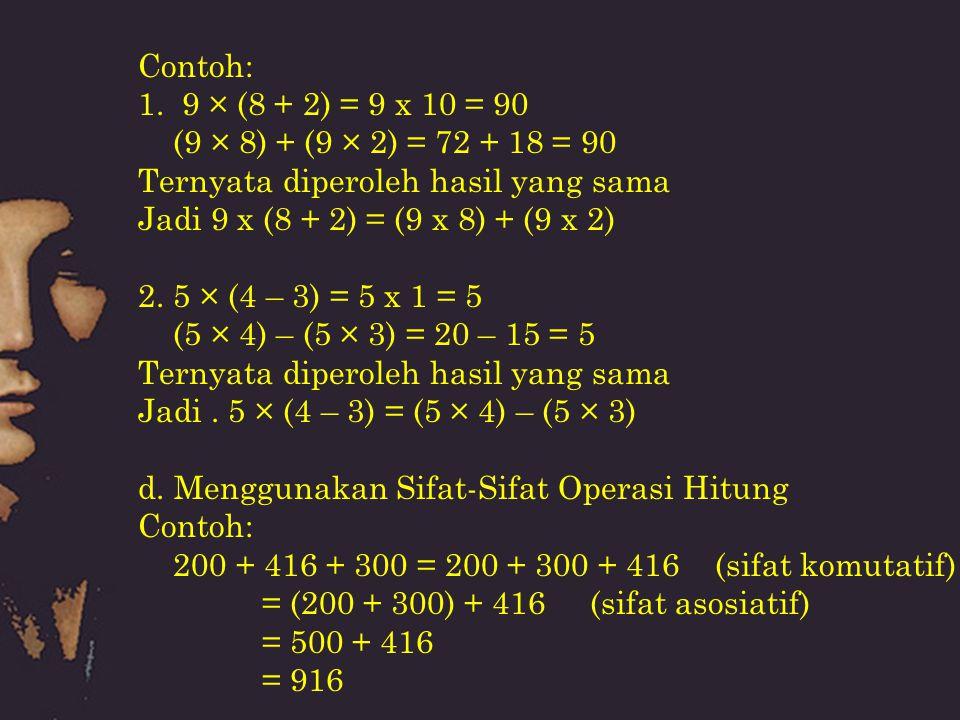 Contoh: 1. 9 × (8 + 2) = 9 x 10 = 90. (9 × 8) + (9 × 2) = 72 + 18 = 90. Ternyata diperoleh hasil yang sama.
