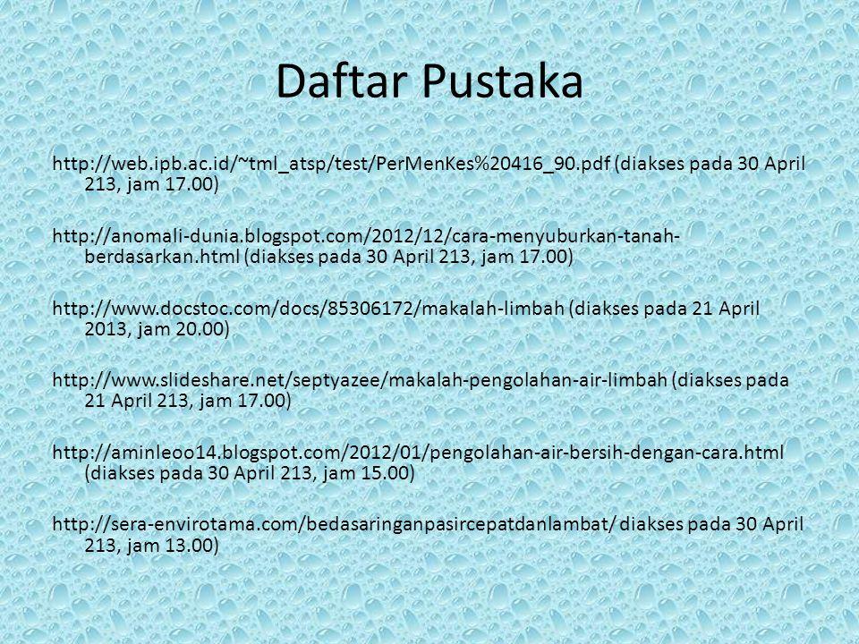 Daftar Pustaka http://web.ipb.ac.id/~tml_atsp/test/PerMenKes%20416_90.pdf (diakses pada 30 April 213, jam 17.00)