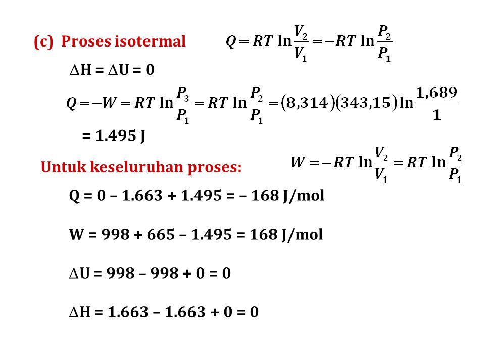 (c) Proses isotermal H = U = 0. = 1.495 J. Untuk keseluruhan proses: Q = 0 – 1.663 + 1.495 = – 168 J/mol.