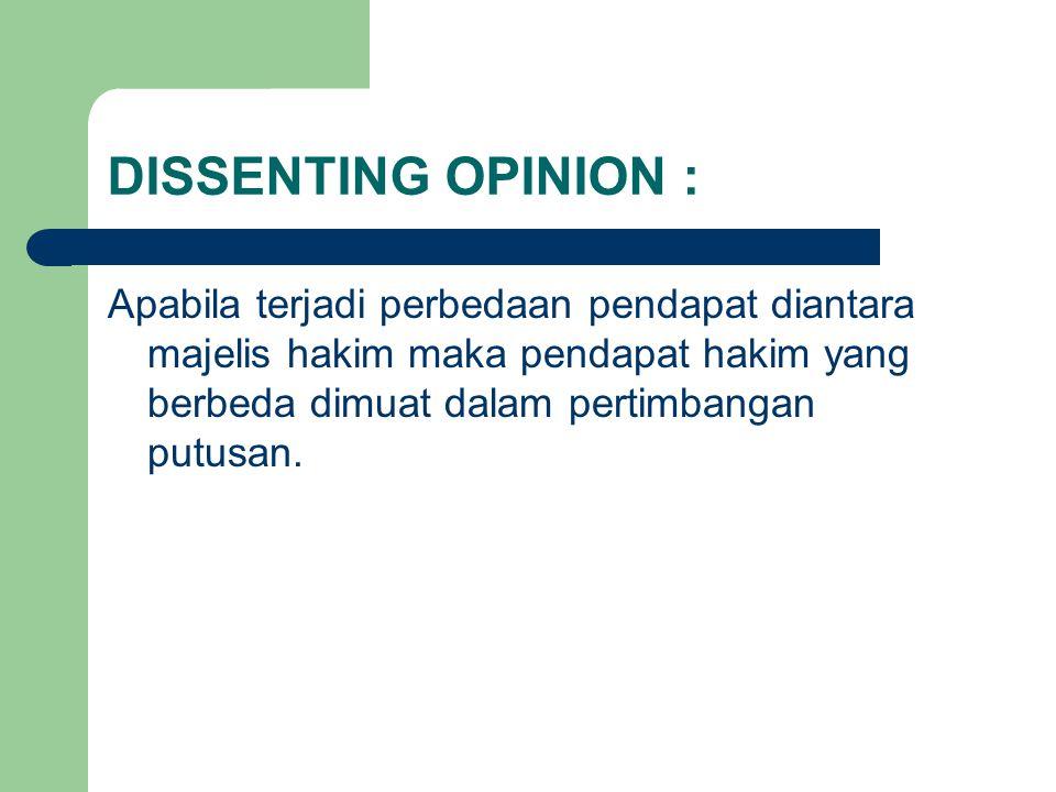 DISSENTING OPINION : Apabila terjadi perbedaan pendapat diantara majelis hakim maka pendapat hakim yang berbeda dimuat dalam pertimbangan putusan.