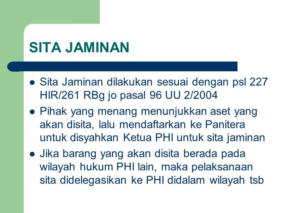 SITA JAMINAN Sita Jaminan dilakukan sesuai dengan psl 227 HIR/261 RBg jo pasal 96 UU 2/2004.