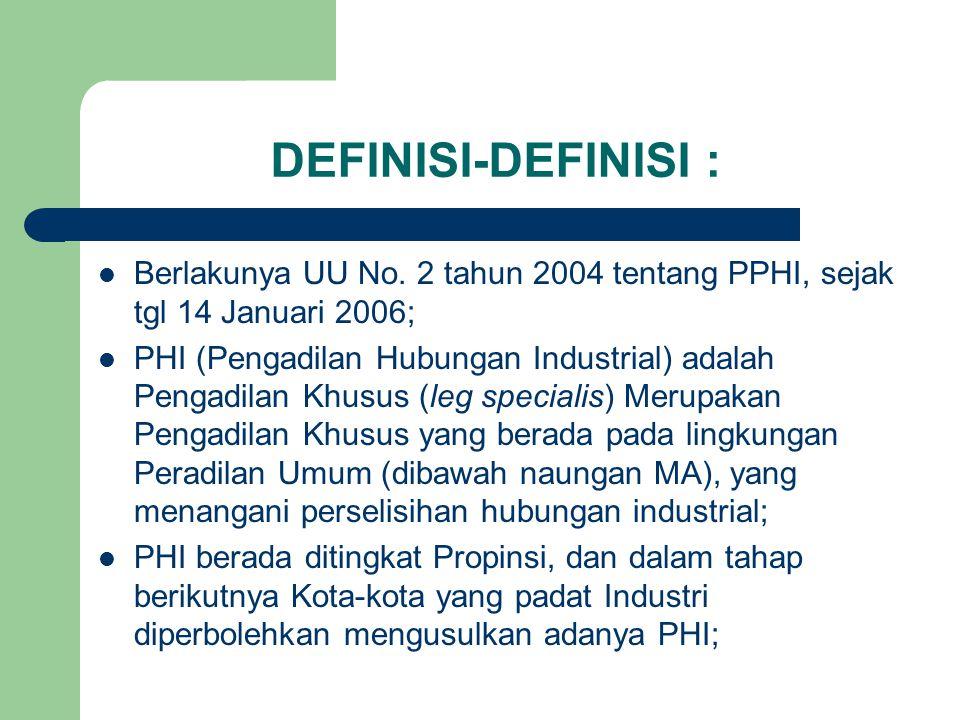 DEFINISI-DEFINISI : Berlakunya UU No. 2 tahun 2004 tentang PPHI, sejak tgl 14 Januari 2006;