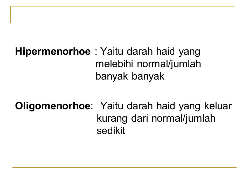 Hipermenorhoe : Yaitu darah haid yang. melebihi normal/jumlah