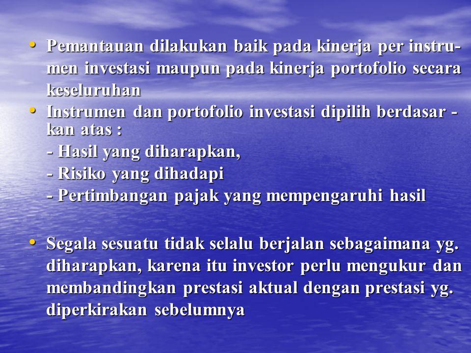 Pemantauan dilakukan baik pada kinerja per instru- men investasi maupun pada kinerja portofolio secara keseluruhan